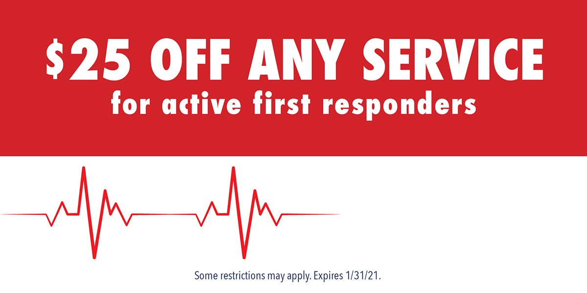 $25 Off Any Service for active first responders | Expires 1/31/21